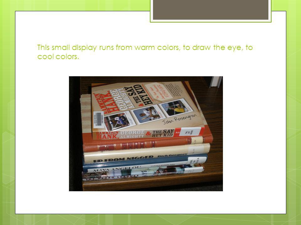 This small display runs from warm colors, to draw the eye, to cool colors.