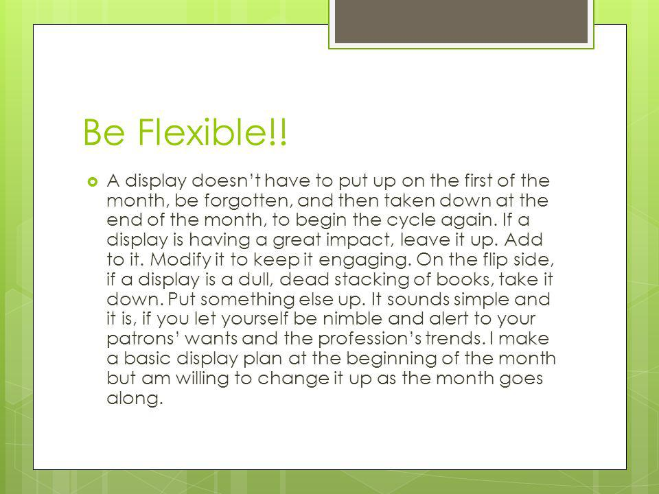 Be Flexible!.