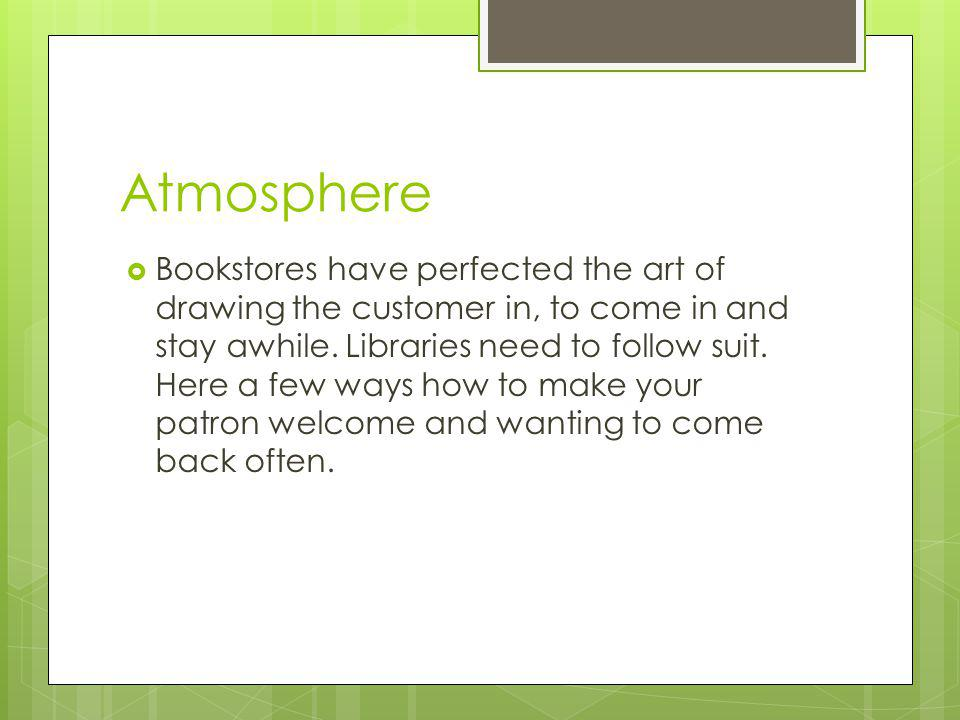 Atmosphere Bookstores have perfected the art of drawing the customer in, to come in and stay awhile.