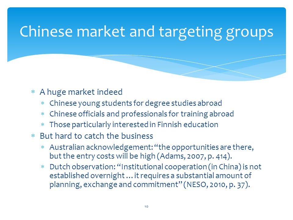 A huge market indeed Chinese young students for degree studies abroad Chinese officials and professionals for training abroad Those particularly inter