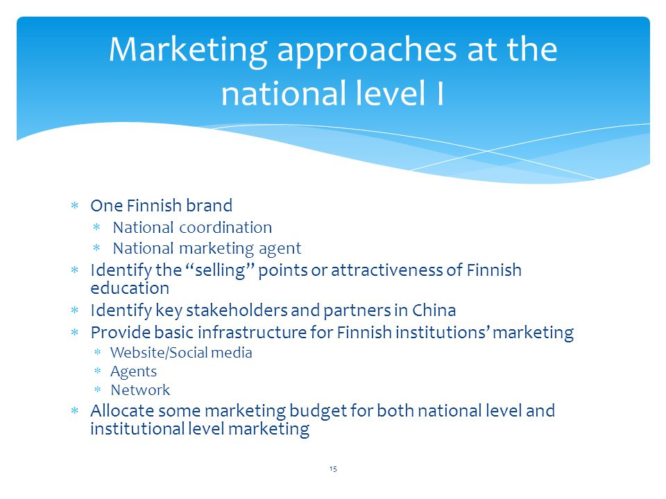 One Finnish brand National coordination National marketing agent Identify the selling points or attractiveness of Finnish education Identify key stake