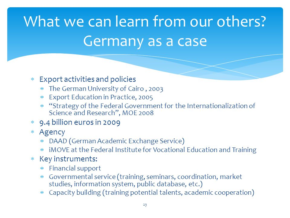 Export activities and policies The German University of Cairo, 2003 Export Education in Practice, 2005 Strategy of the Federal Government for the Inte