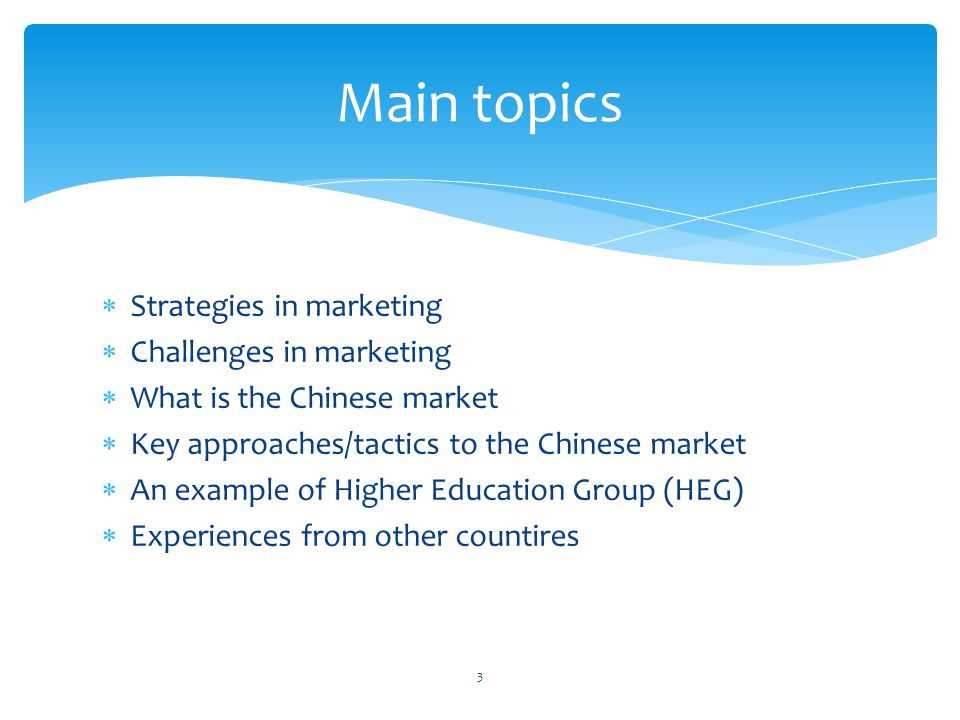 Strategies in marketing Challenges in marketing What is the Chinese market Key approaches/tactics to the Chinese market An example of Higher Education
