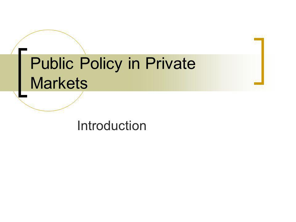 Public Policy in Private Markets Introduction