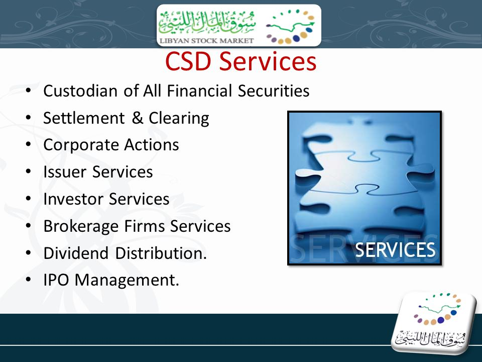 CSD Services Custodian of All Financial Securities Settlement & Clearing Corporate Actions Issuer Services Investor Services Brokerage Firms Services Dividend Distribution.