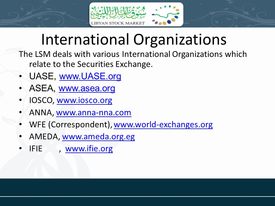International Organizations The LSM deals with various International Organizations which relate to the Securities Exchange.