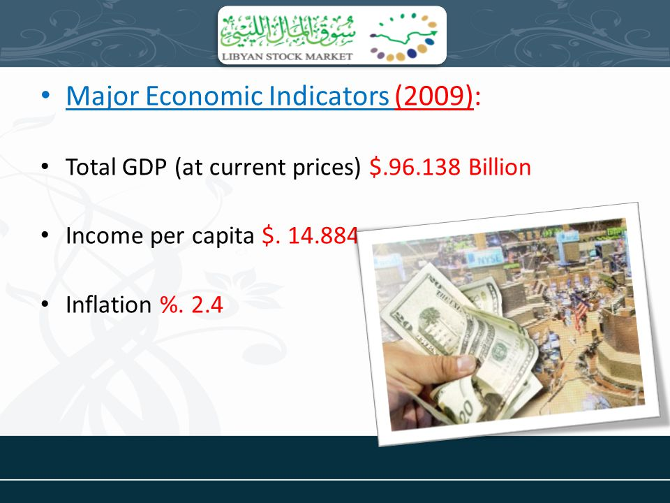 Major Economic Indicators (2009): Total GDP (at current prices) $.96.138 Billion Income per capita $. 14.884 Inflation %. 2.4
