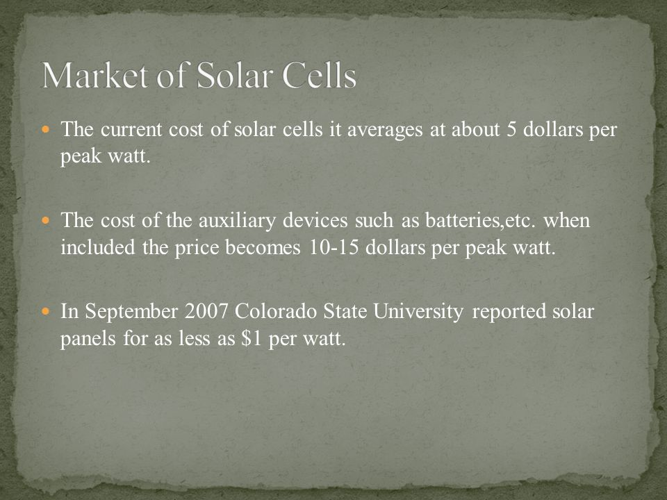 The current cost of solar cells it averages at about 5 dollars per peak watt.