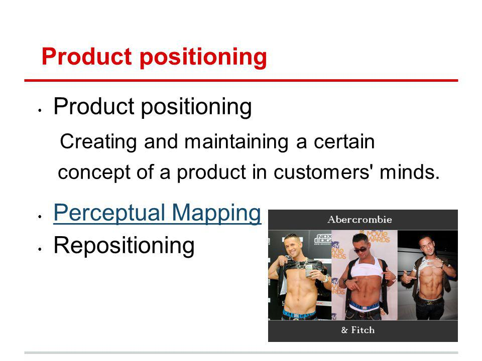 Product positioning Product positioning Creating and maintaining a certain concept of a product in customers' minds. Perceptual Mapping Repositioning