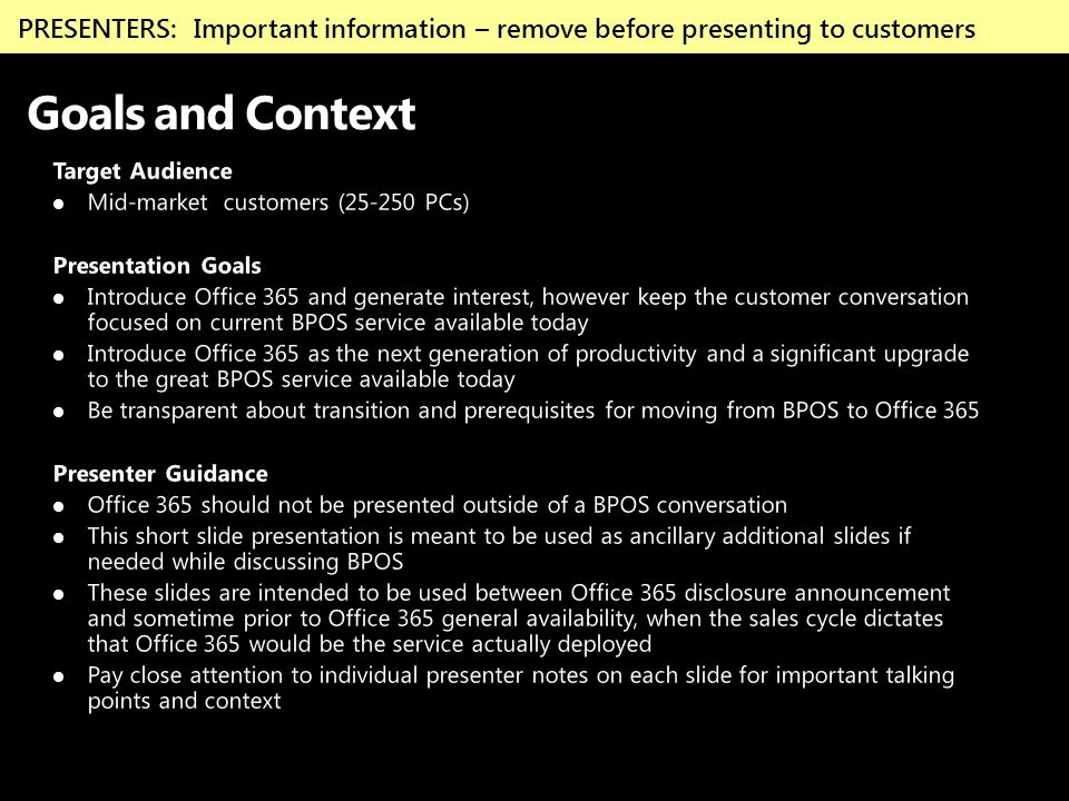 Goals and Context Target Audience Mid-market customers (25-250 PCs) Presentation Goals Introduce Office 365 and generate interest, however keep the cu