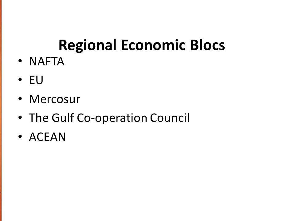 Regional Economic Blocs NAFTA EU Mercosur The Gulf Co-operation Council ACEAN