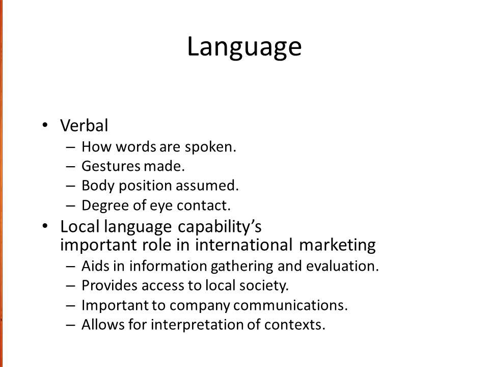 Language Verbal – How words are spoken.– Gestures made.