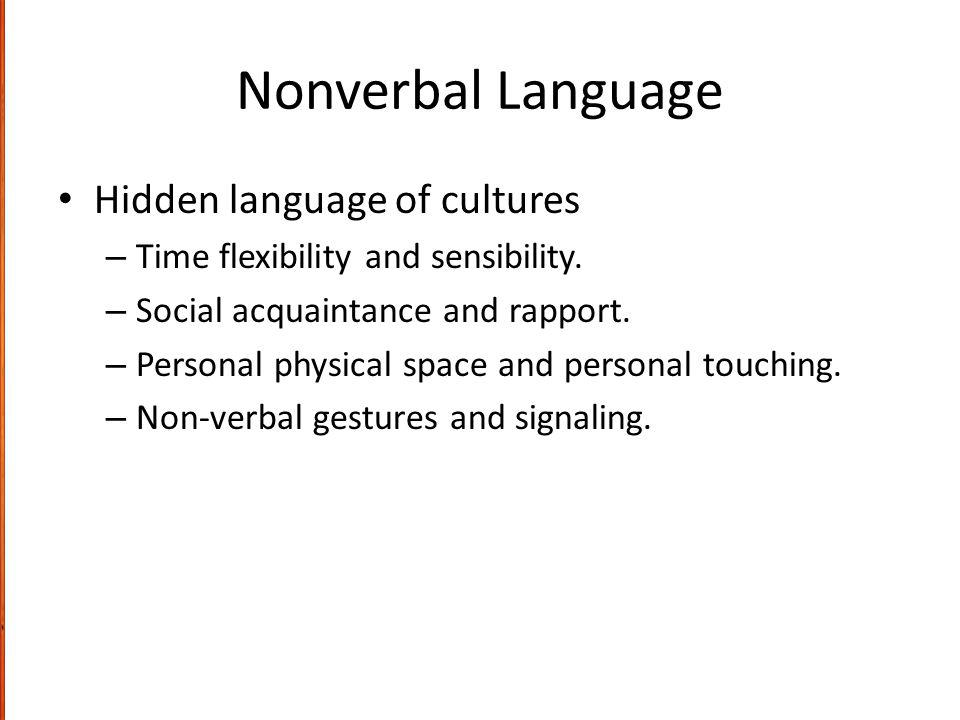 Nonverbal Language Hidden language of cultures – Time flexibility and sensibility.