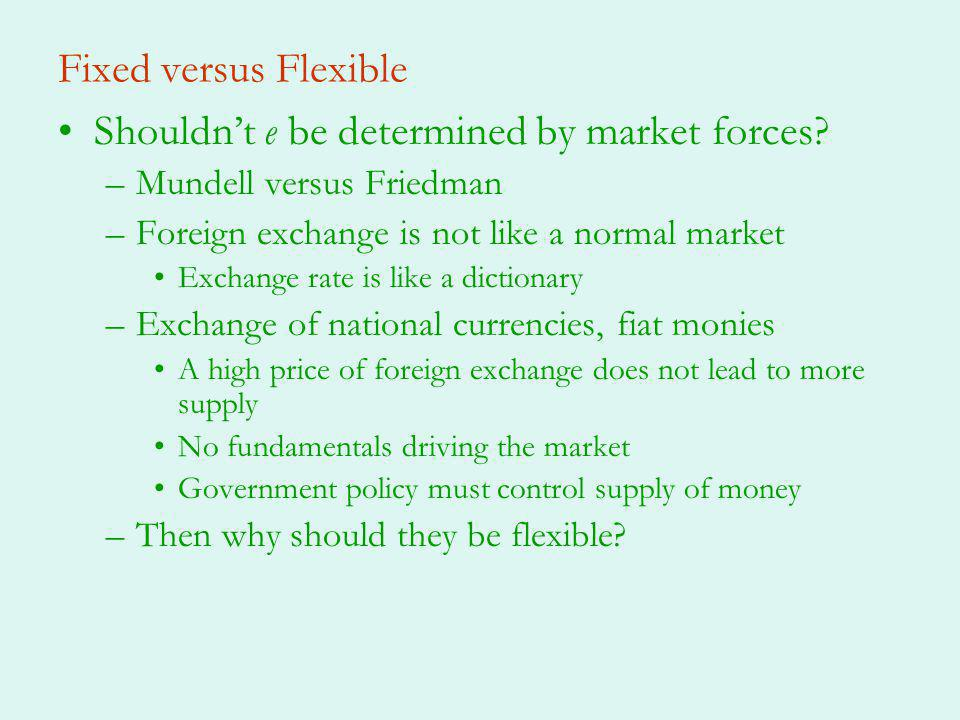 Friedman on Flexible Rates If internal prices were as flexible as exchange rates, it would make little economic difference whether adjustments were brought about by changes in exchange rates or by equivalent changes in internal prices.