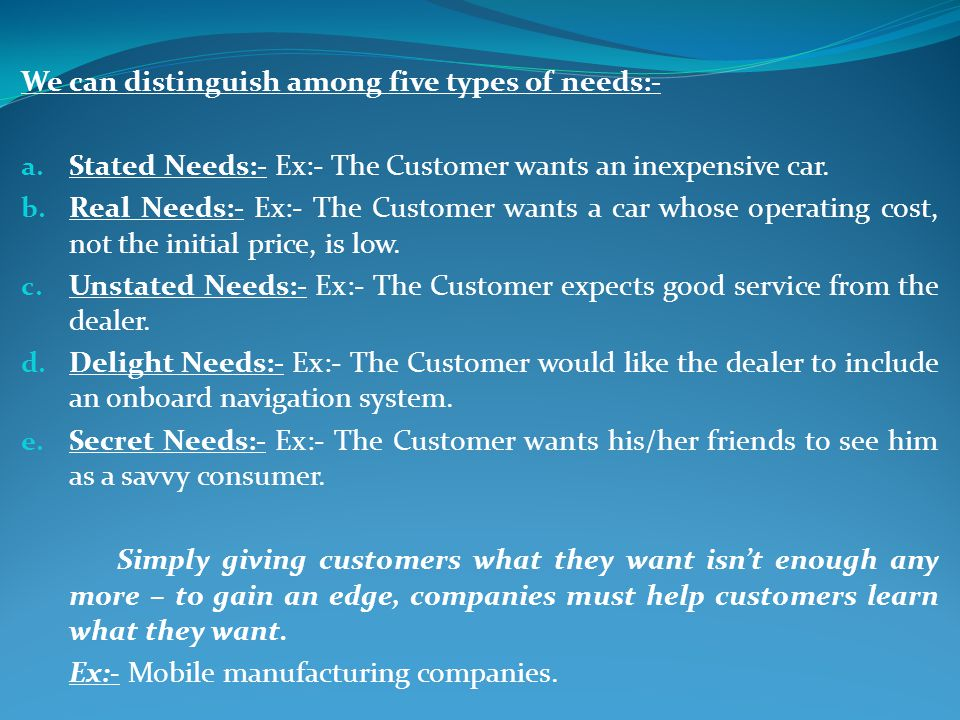 We can distinguish among five types of needs:- a.