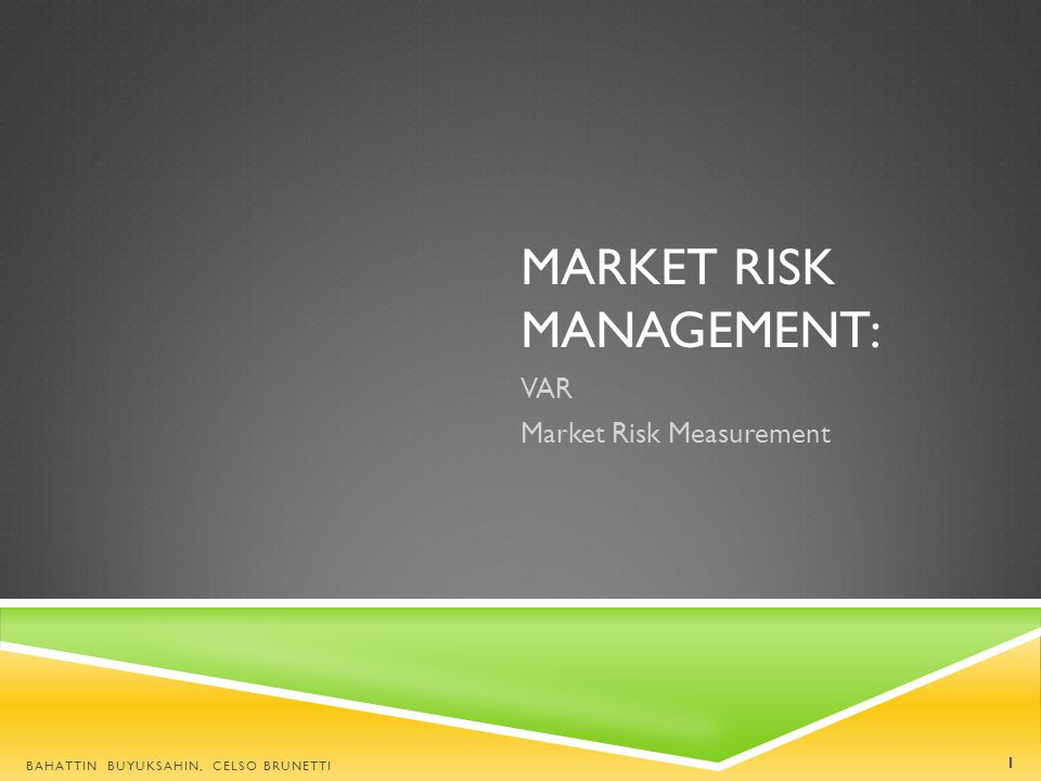 ANALYTIC RISK MANAGEMENT TOOLS Risk-weighted assets (banks)1988 Stress Testing1992 Value-at-Risk, VaR1993 RiskMetrics1994 CreditMetrics1997 Integration of credit and market1998- Enterprisewide RM2000- BAHATTIN BUYUKSAHIN, CELSO BRUNETTI 2