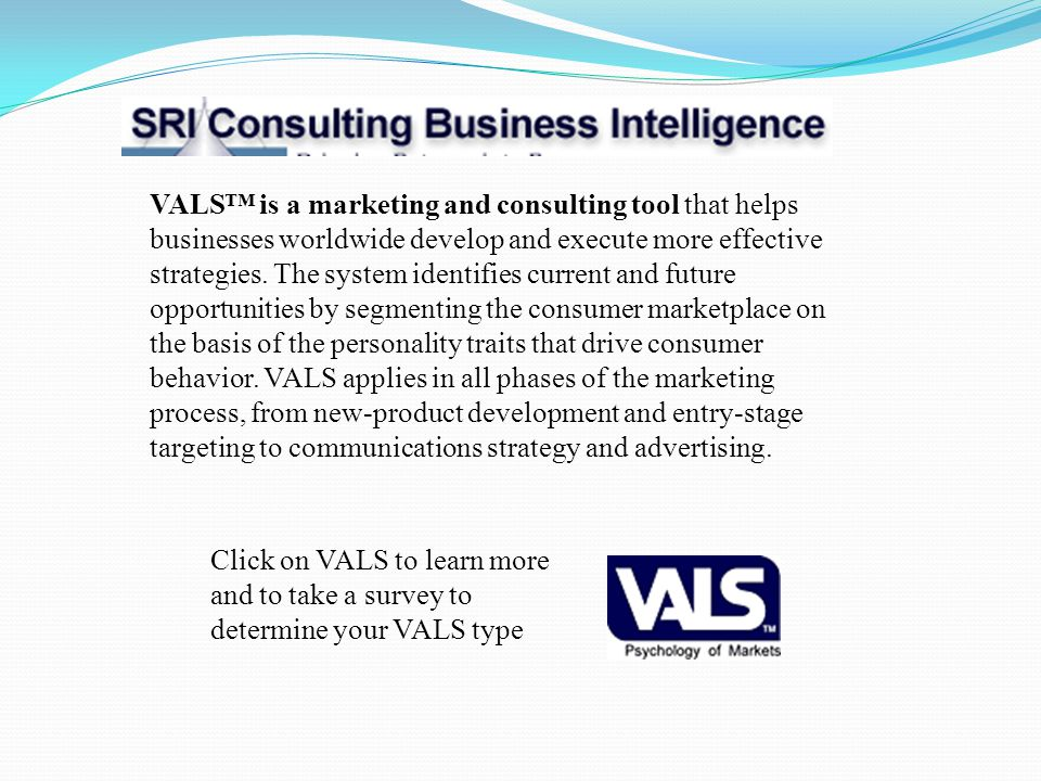 VALS is a marketing and consulting tool that helps businesses worldwide develop and execute more effective strategies. The system identifies current a
