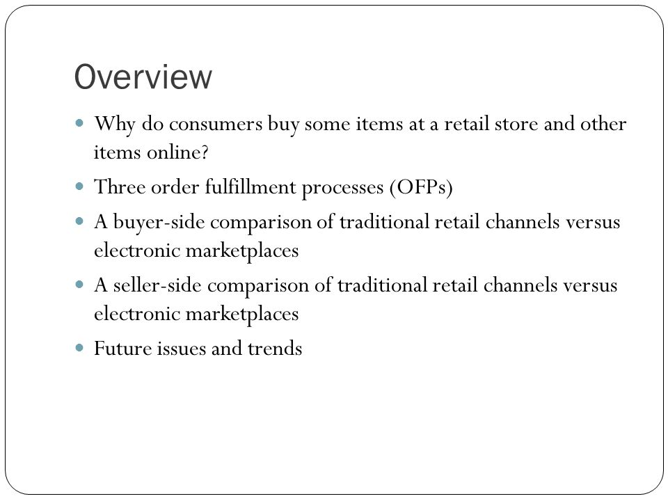 Three Order Fulfillment Processes (OFPs) Traditional market (retail store) OFP OFP with an electronic market OFP with an electronic market and an electronic distribution network