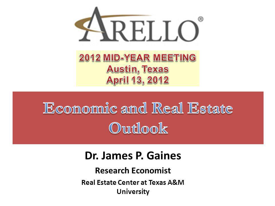 Dr. James P. Gaines Research Economist Real Estate Center at Texas A&M University
