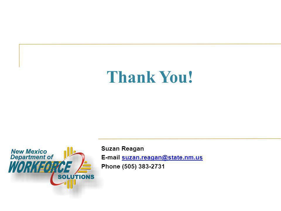 Thank You! Suzan Reagan E-mail suzan.reagan@state.nm.ussuzan.reagan@state.nm.us Phone (505) 383-2731