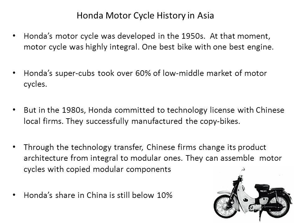 Honda Motor Cycle History in Asia Hondas motor cycle was developed in the 1950s.