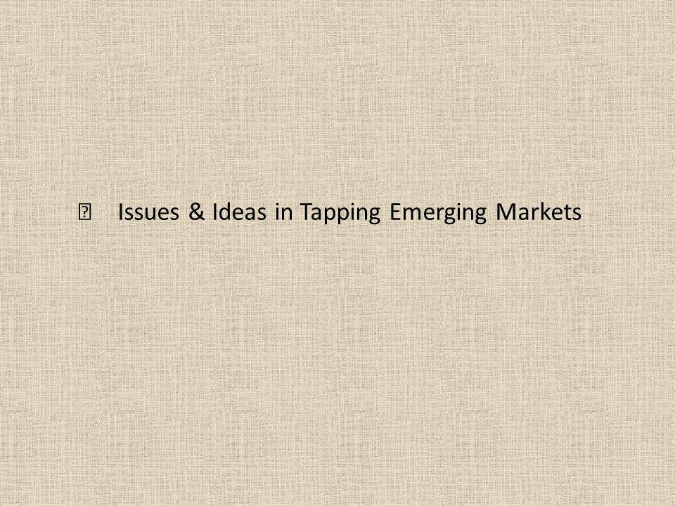 Issues & Ideas in Tapping Emerging Markets
