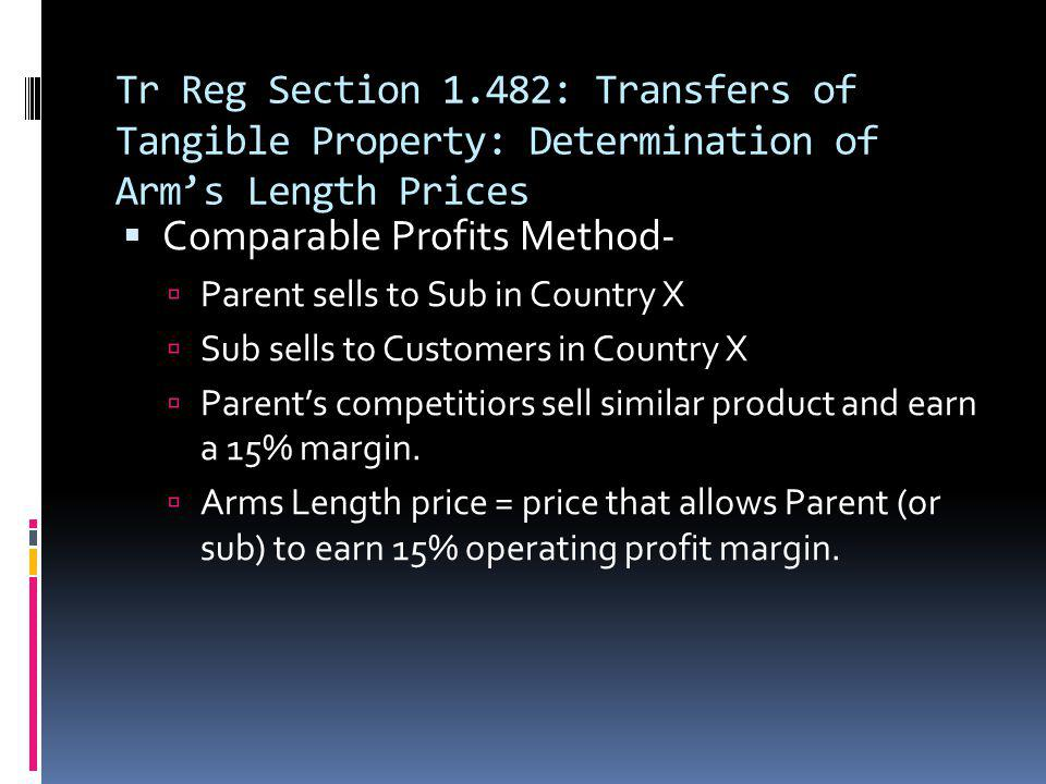 Tr Reg Section 1.482: Transfers of Tangible Property: Determination of Arms Length Prices Comparable Profits Method- Parent sells to Sub in Country X