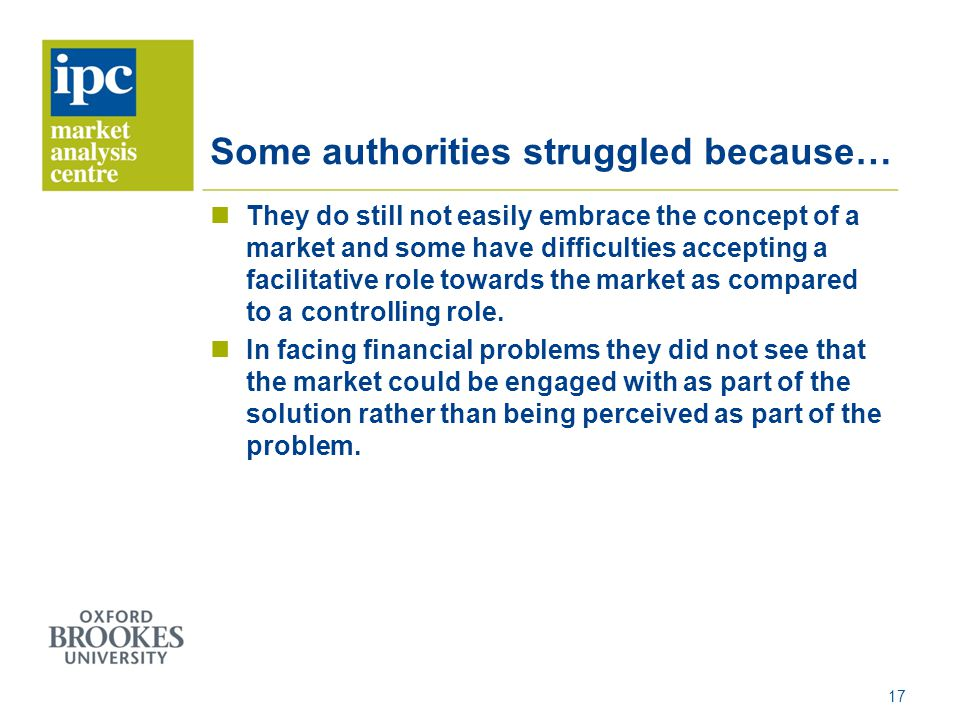 Some authorities struggled because Some authorities struggled because… They do still not easily embrace the concept of a market and some have difficul