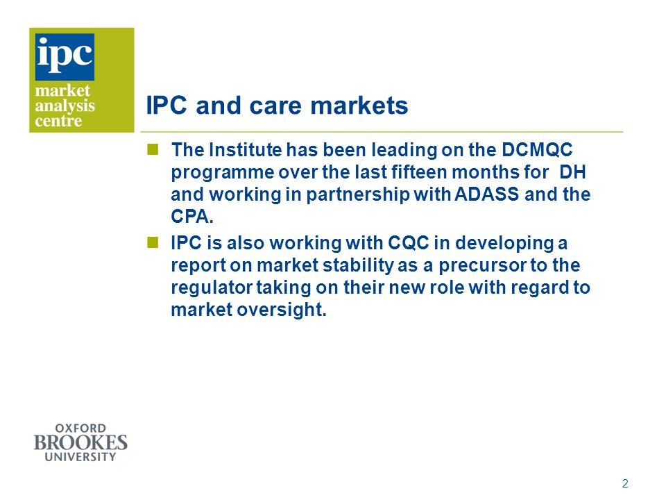 IPC and care markets The Institute has been leading on the DCMQC programme over the last fifteen months for DH and working in partnership with ADASS a