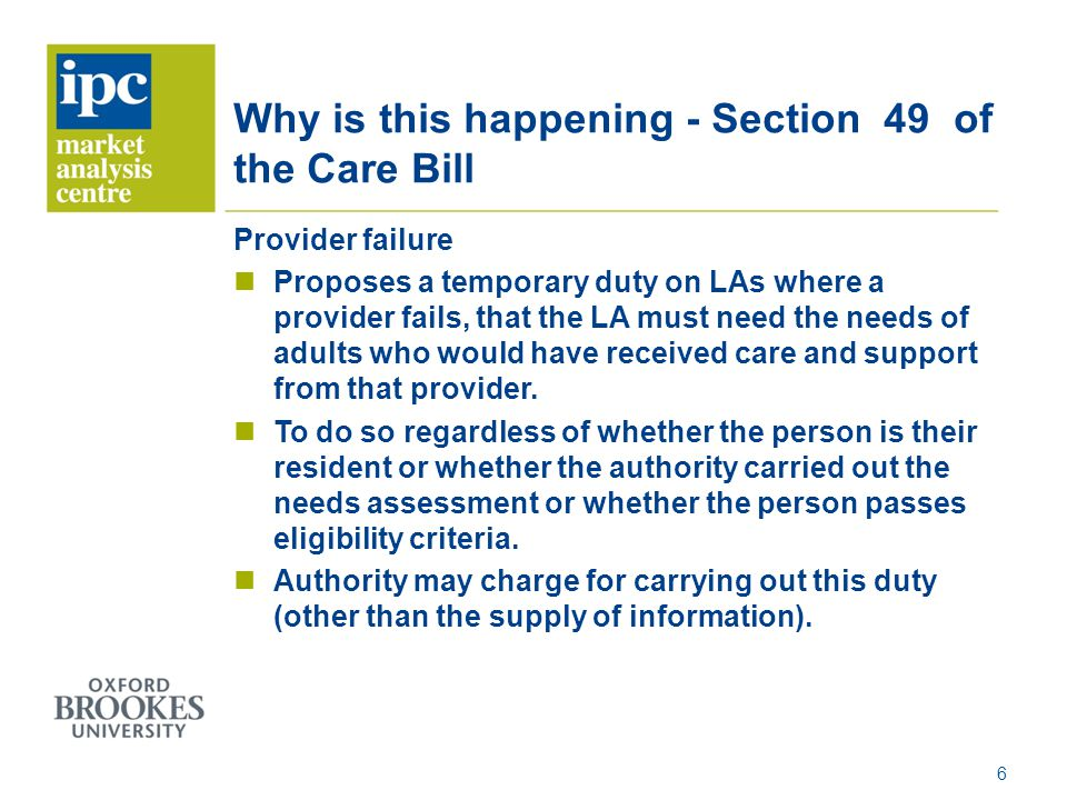 Why is this happening - Section 49 of the Care Bill Provider failure Proposes a temporary duty on LAs where a provider fails, that the LA must need th