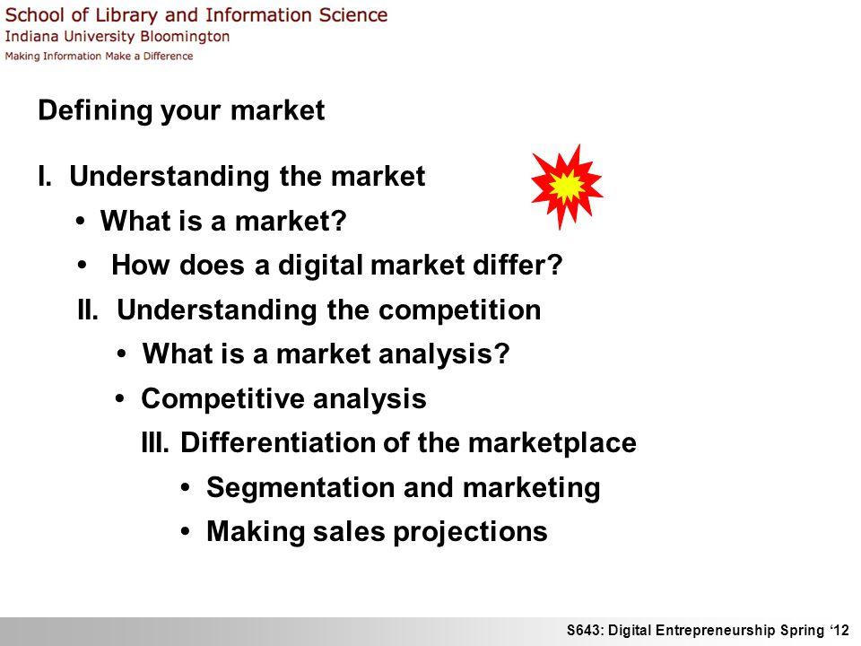 S643: Digital Entrepreneurship Spring 12 I.Understanding the market What is a market.