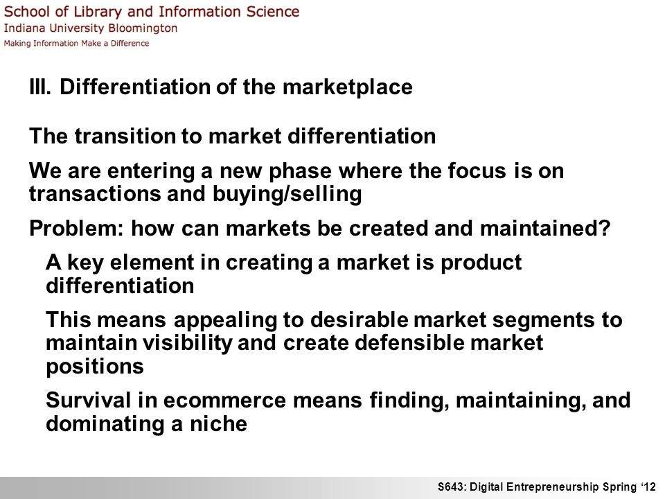 S643: Digital Entrepreneurship Spring 12 III. Differentiation of the marketplace The transition to market differentiation We are entering a new phase