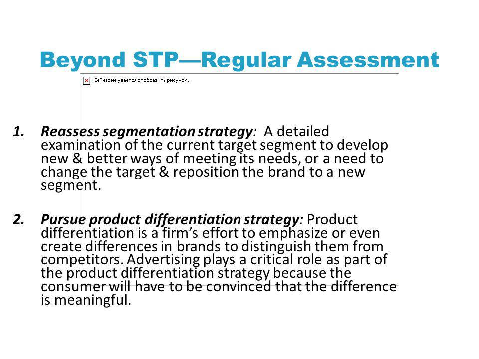 Beyond STPRegular Assessment 1.Reassess segmentation strategy: A detailed examination of the current target segment to develop new & better ways of me