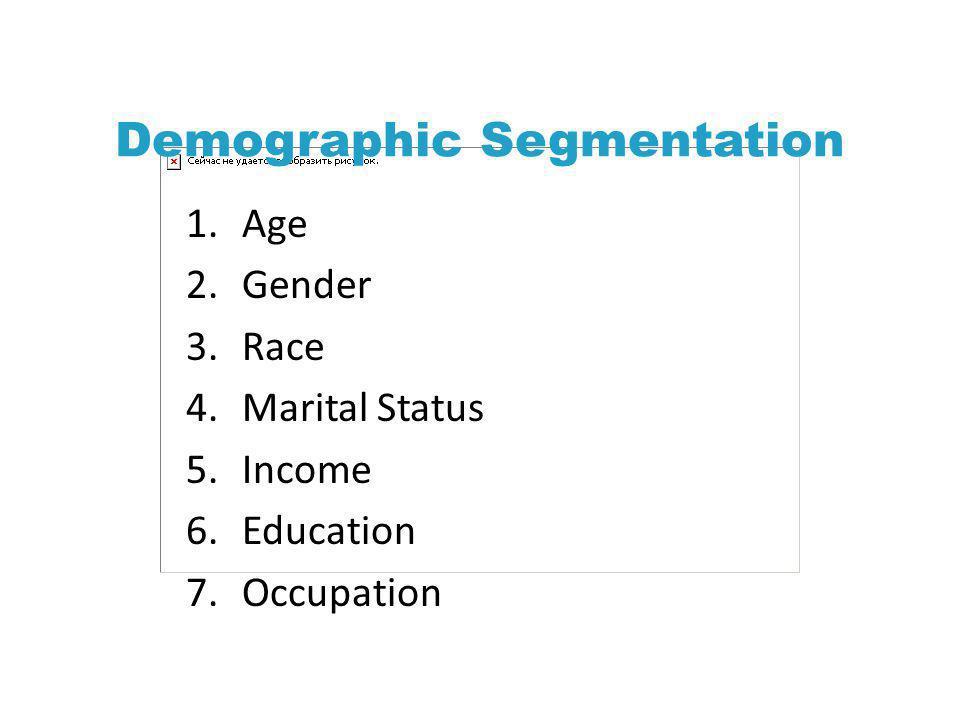 Demographic Segmentation 1.Age 2.Gender 3.Race 4.Marital Status 5.Income 6.Education 7.Occupation