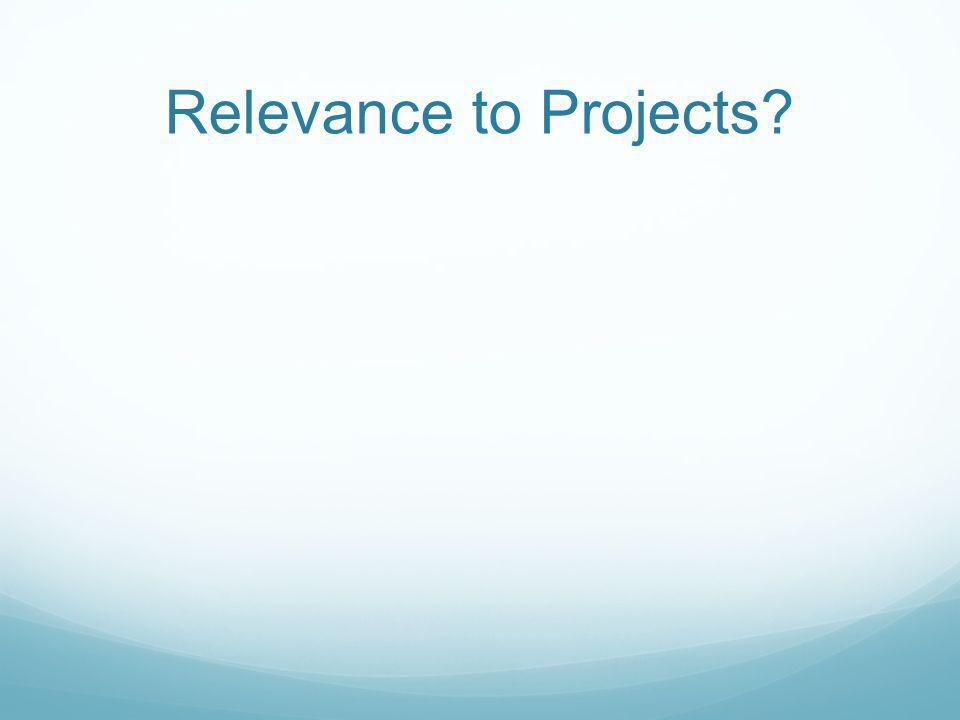 Relevance to Projects?