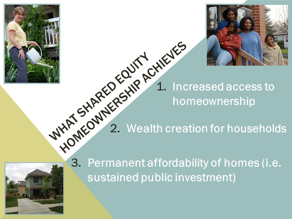 WHAT SHARED EQUITY HOMEOWNERSHIP ACHIEVES