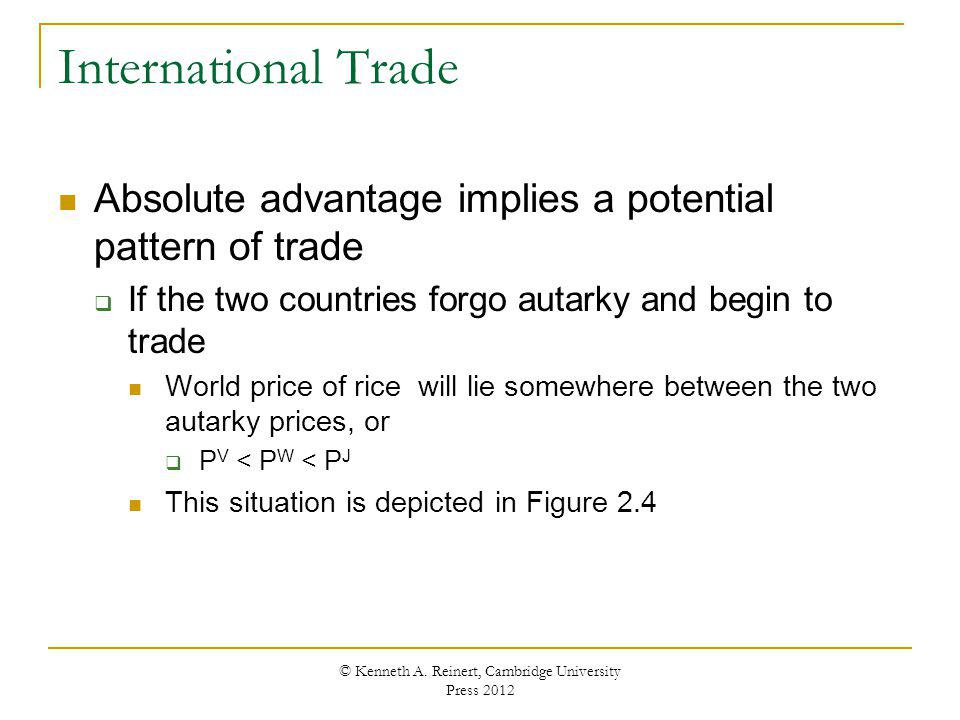 International Trade Absolute advantage implies a potential pattern of trade If the two countries forgo autarky and begin to trade World price of rice