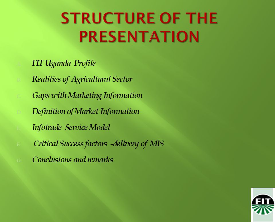 A. FIT Uganda Profile B. Realities of Agricultural Sector C. Gaps with Marketing Information D. Definition of Market Information E. Infotrade Service