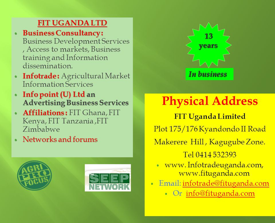 FIT UGANDA LTD Business Consultancy : Business Consultancy : Business Development Services, Access to markets, Business training and Information disse