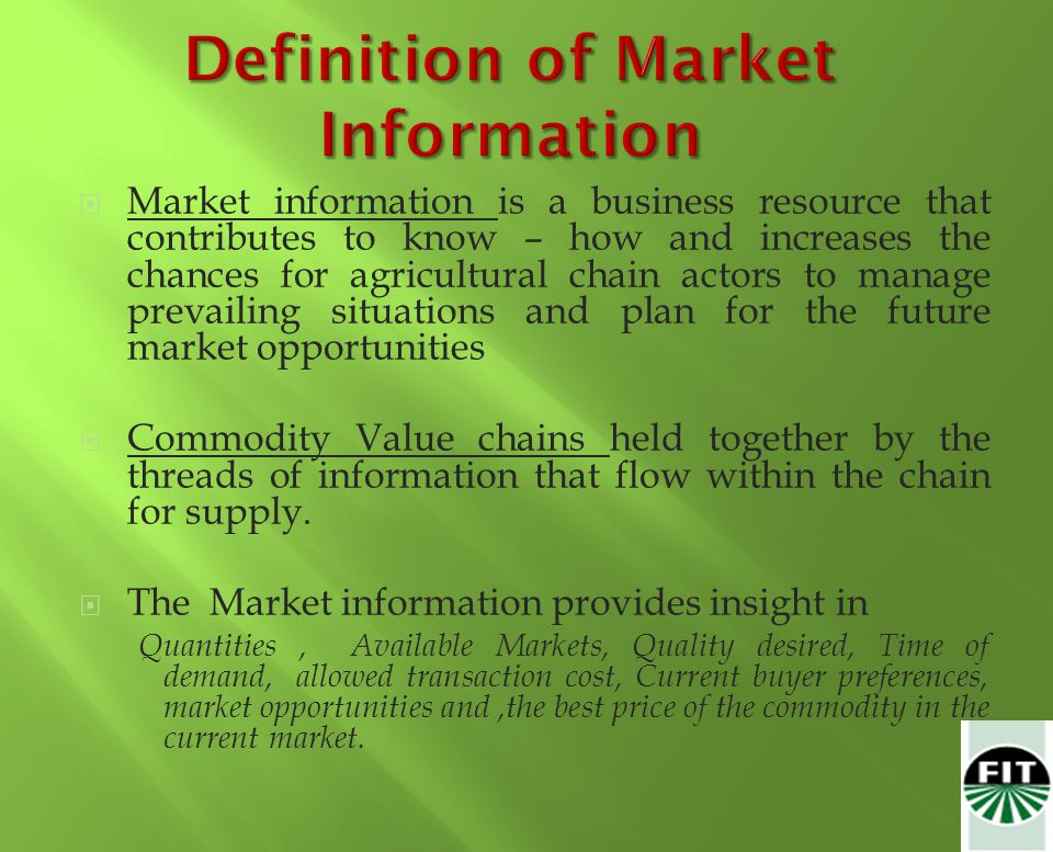 Market information is a business resource that contributes to know – how and increases the chances for agricultural chain actors to manage prevailing