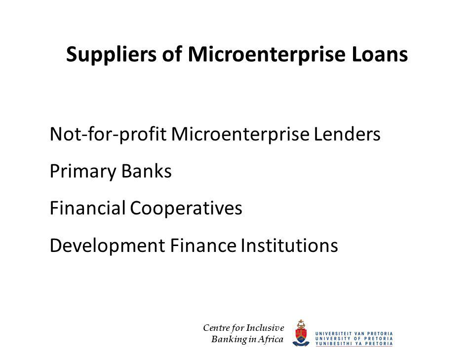 Centre for Inclusive Banking in Africa Suppliers of Microenterprise Loans Not-for-profit Microenterprise Lenders Primary Banks Financial Cooperatives Development Finance Institutions