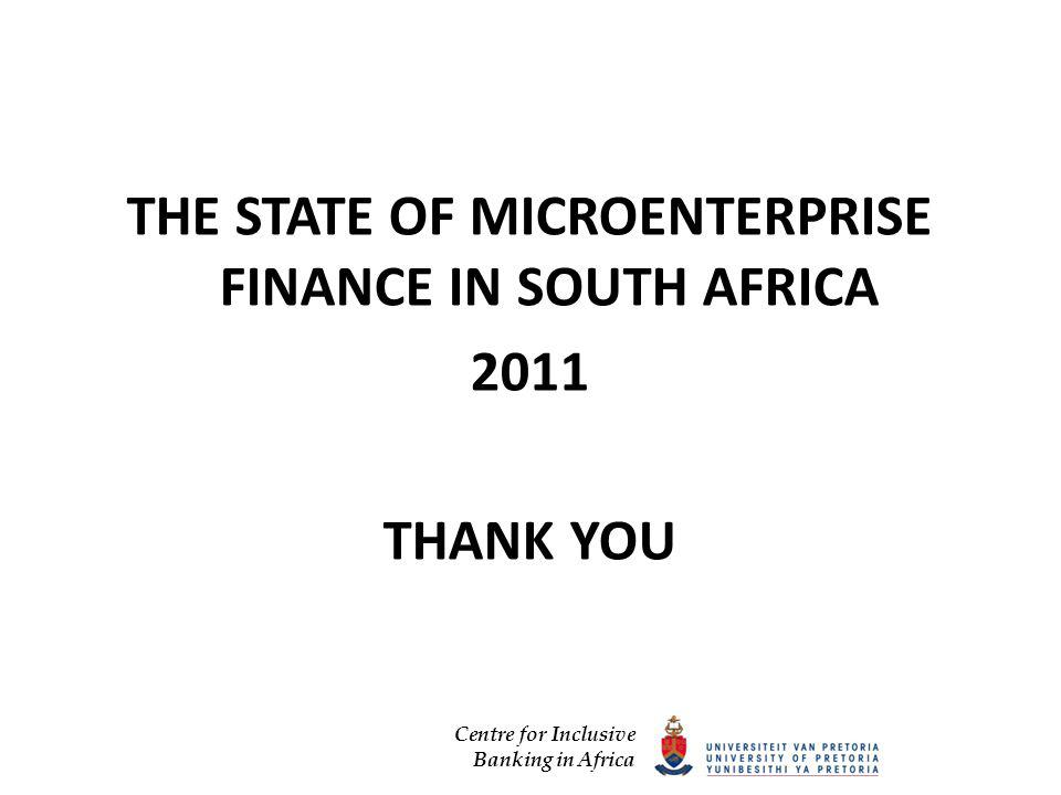 Centre for Inclusive Banking in Africa THE STATE OF MICROENTERPRISE FINANCE IN SOUTH AFRICA 2011 THANK YOU