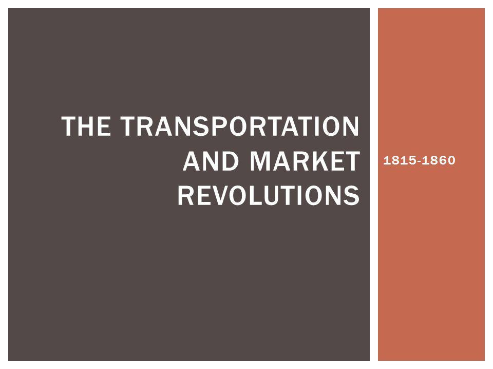 1815-1860 THE TRANSPORTATION AND MARKET REVOLUTIONS