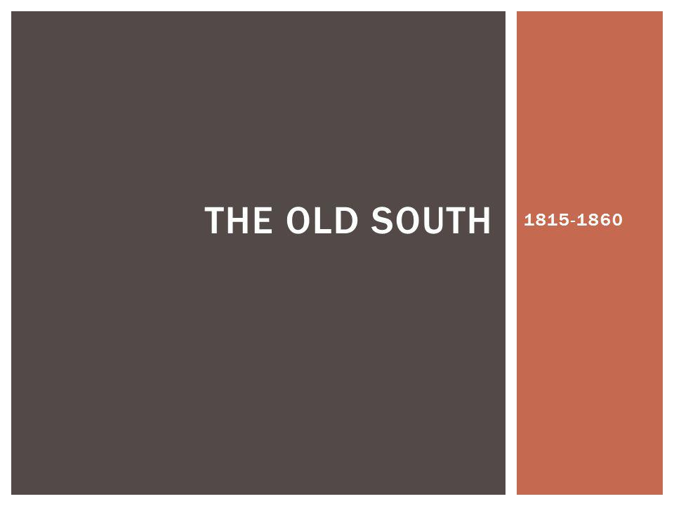 1815-1860 THE OLD SOUTH