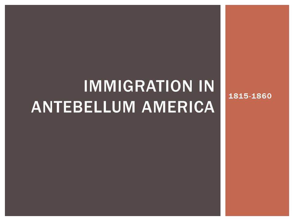 1815-1860 IMMIGRATION IN ANTEBELLUM AMERICA