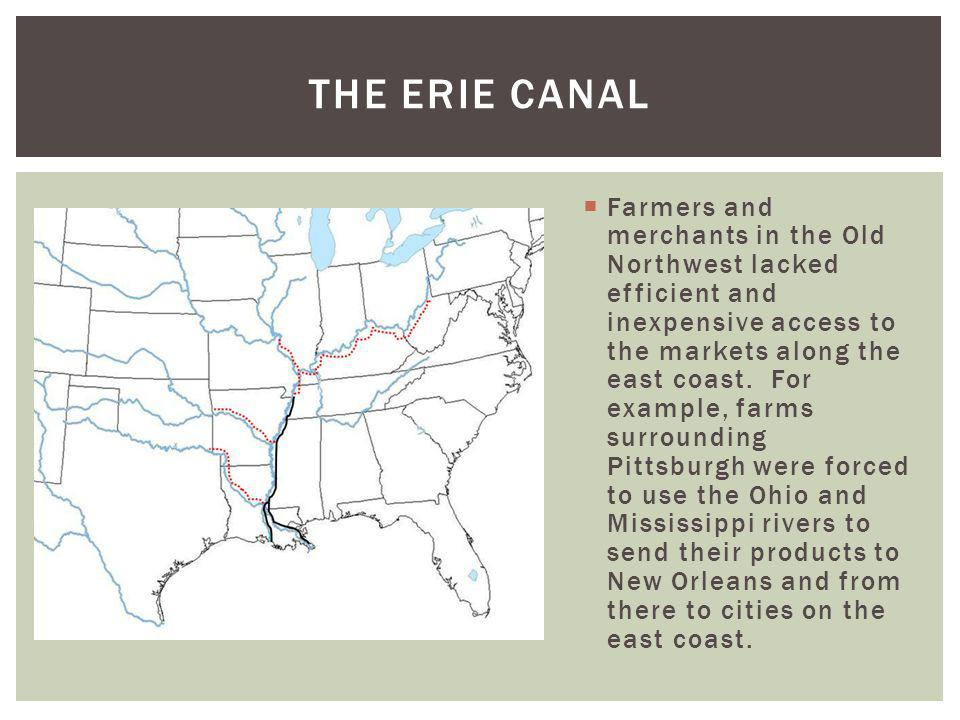 Farmers and merchants in the Old Northwest lacked efficient and inexpensive access to the markets along the east coast. For example, farms surrounding