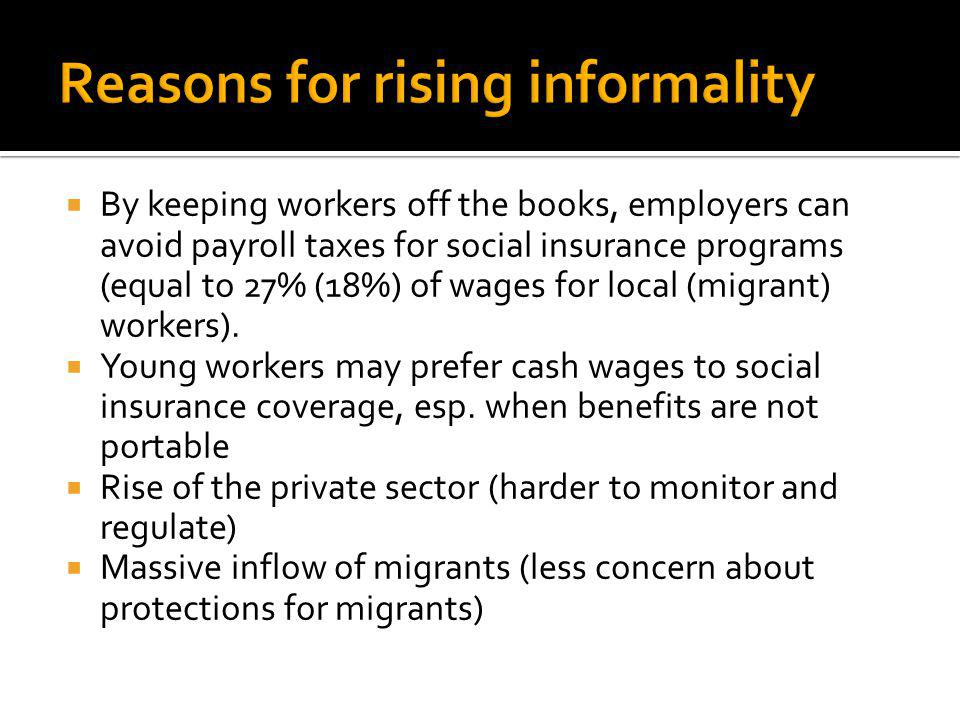 By keeping workers off the books, employers can avoid payroll taxes for social insurance programs (equal to 27% (18%) of wages for local (migrant) workers).