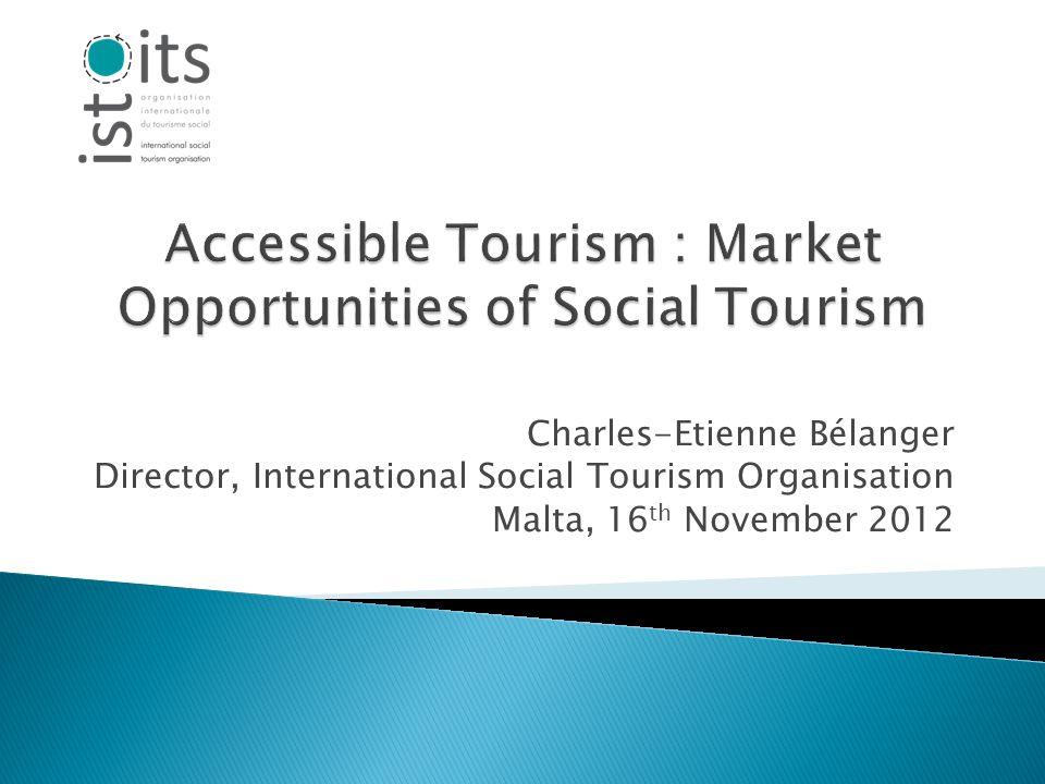 Charles-Etienne Bélanger Director, International Social Tourism Organisation Malta, 16 th November 2012