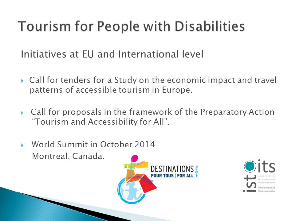 Initiatives at EU and International level Call for tenders for a Study on the economic impact and travel patterns of accessible tourism in Europe.