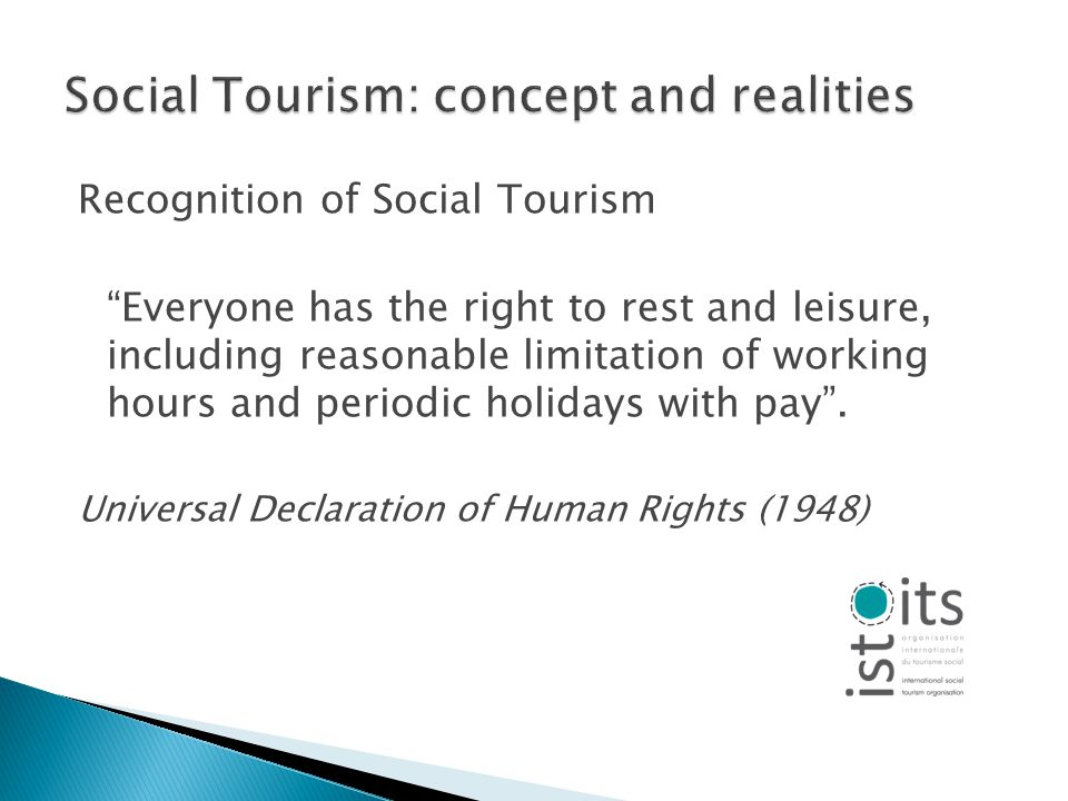 Recognition of Social Tourism Everyone has the right to rest and leisure, including reasonable limitation of working hours and periodic holidays with pay.